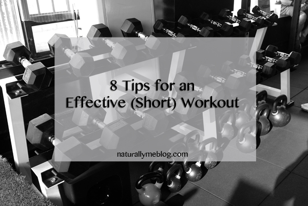 Naturally Me, How to Get an Effective Short Workout, 8 Tips for an Effective Short Workout, Short workout idea, HIIT workout