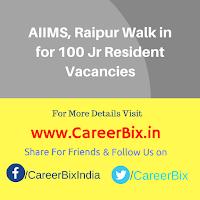 AIIMS, Raipur Walk in for 100 Jr Resident Vacancies