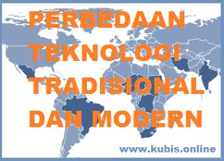 Perbedaan Teknologi Tradisional (Masa Lalu) dan Modern (Masa Kini)