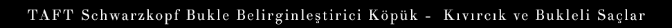 TAFT-Schwarzkopf-Bukle-Belirginlestirici-Kopuk-Kivircik-ve-Bukleli-Saclar