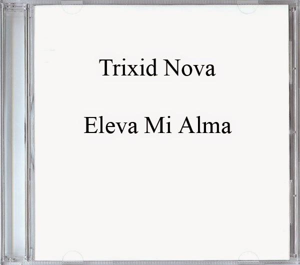 Trixid Nova-Eleva Mi Alma-