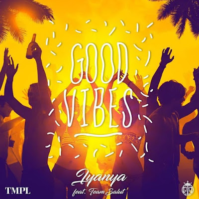 Iyanya ft Team Salut - Good Vibes