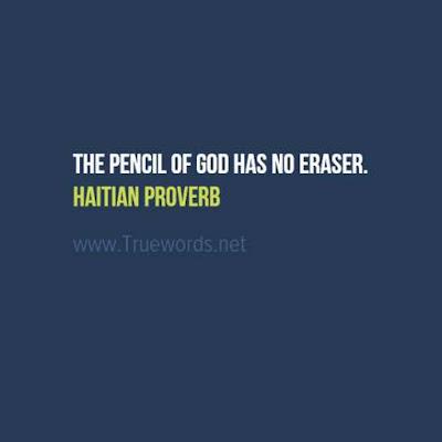 The pencil of God has no eraser.