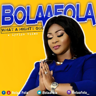 Lyrics Videos: Bolaafola – What A Mighty God + Never Give Up