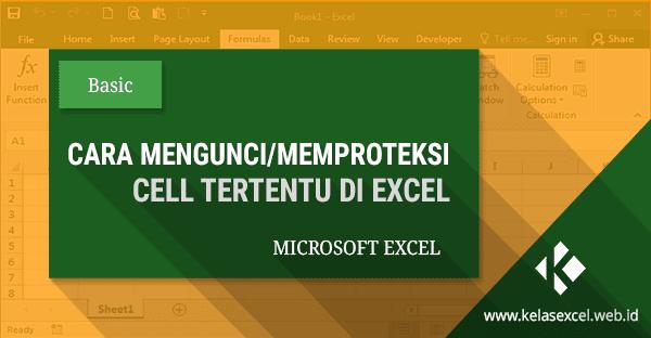 Cara Memproteksi atau Mengunci Cell Tertentu di Excel