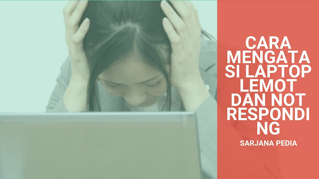 Cara Mengatasi Laptop Lemot Dan Not Responding