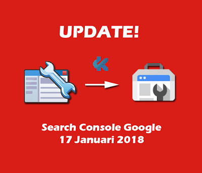 Google Search Console Update Januari 2018, Apa Yang Baru?