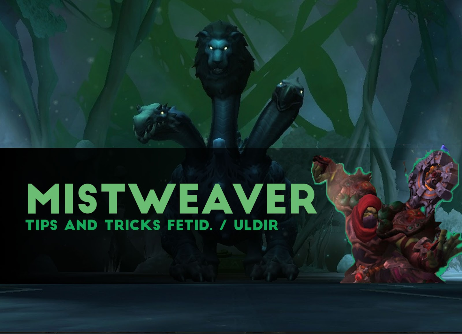 Mistweaver Tips and Tricks Fetid Devourer / ULDIR - Patch 8.0