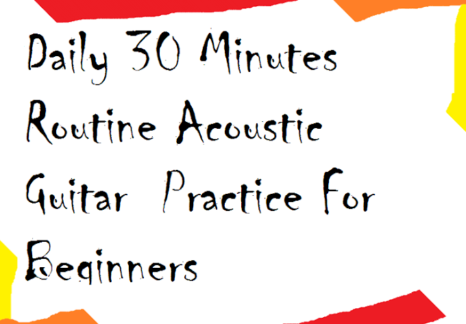 Daily 30 Minutes Routine Acoustic Guitar  Practice For Beginners