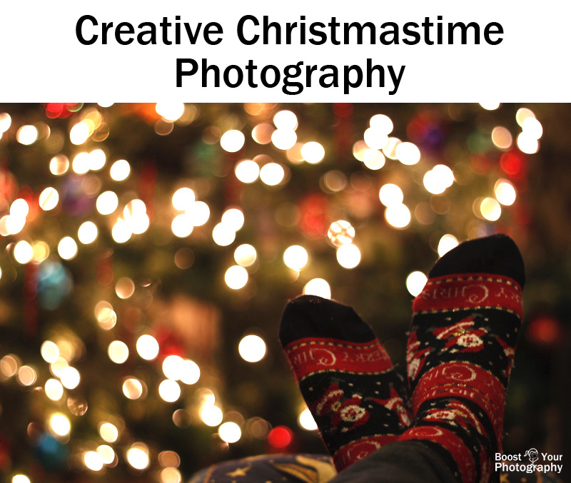 Creative Christmastime Photography | Boost Your Photography
