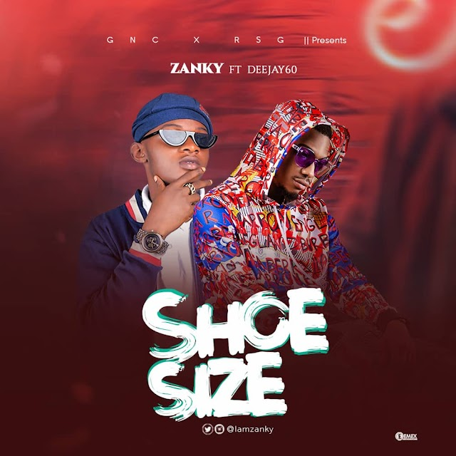 MUSIC: DOWNLOAD SHOE SIZE BY ZANKY FT DEEJAY60