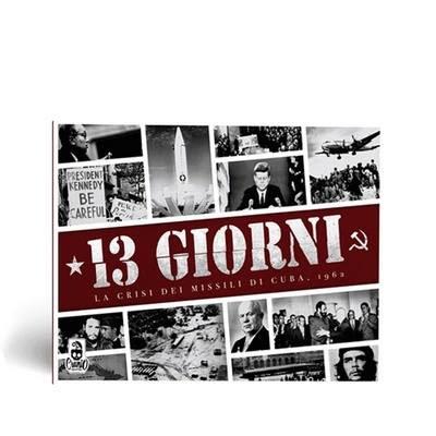 IN PREORDINE - 13 GIORNI : LA CRISI DEI MISSILI A CUBA 1962 - Novità fiera di Lucca Comics 2017