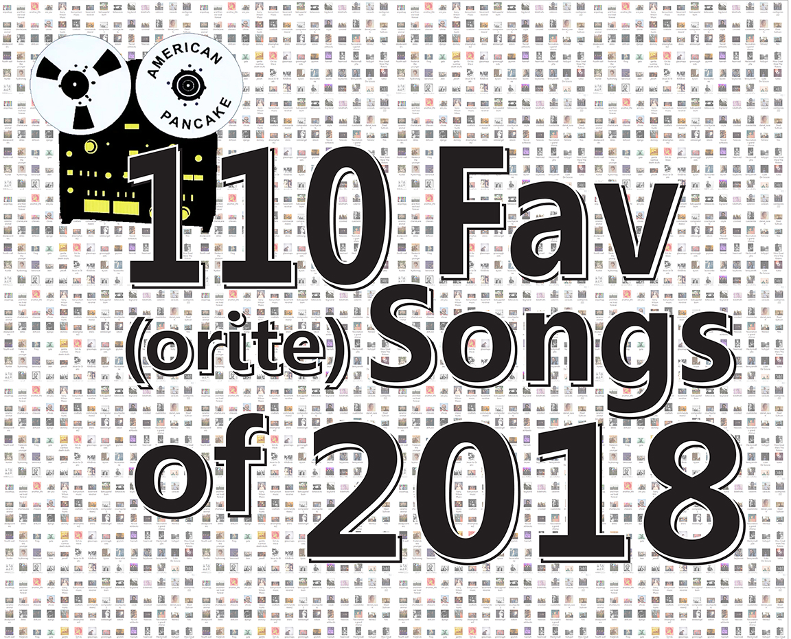 American Pancake's 110 Favorite Songs of 2018 -- A Treasure