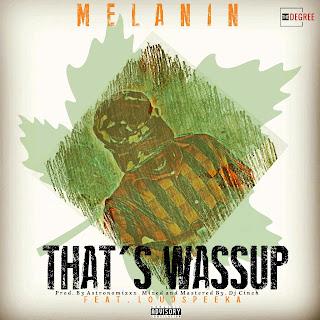 Music: Melanin - That's Wassup Feat. Loudspeeka (@MelaninMic)
