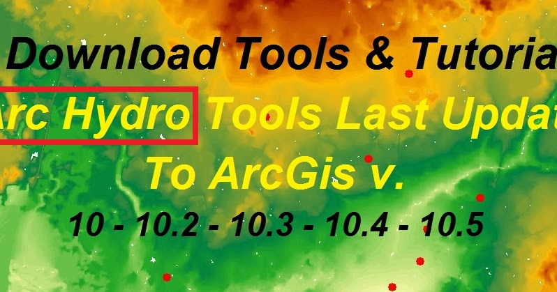 arc hydro tools for arcgis 10.5 free download