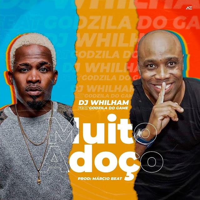 DJ Whilham Feat. Godzila Do Game - Muito Adoço (Afro House)