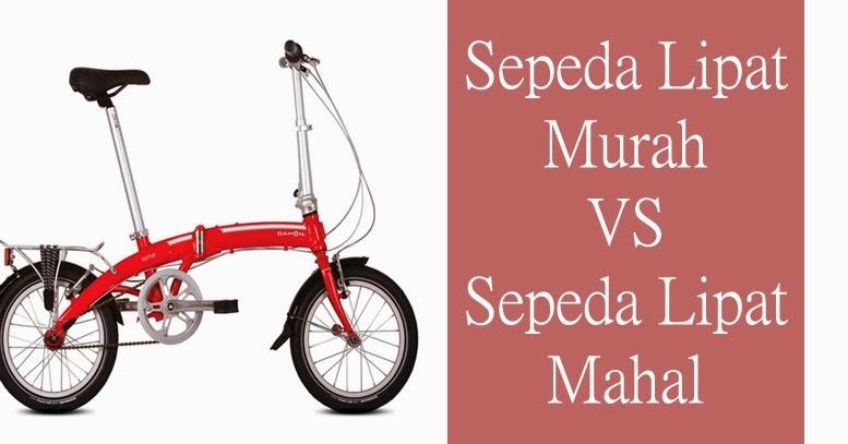 Gemar Sepeda Perbandingan Sepeda Lipat Murah Dengan Sepeda Lipat Mahal