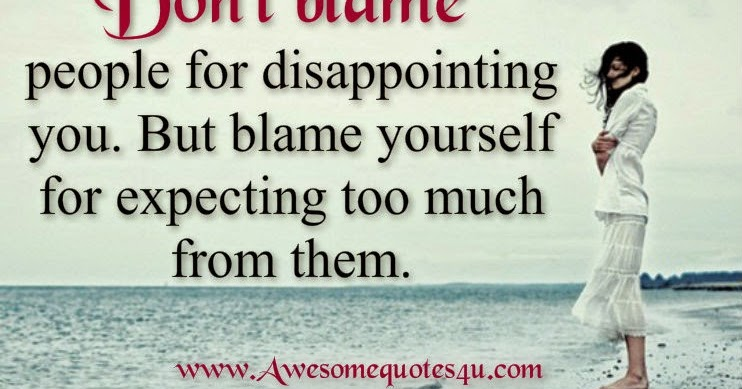 Awesome Quotes Don't Blame People For Disappointing You