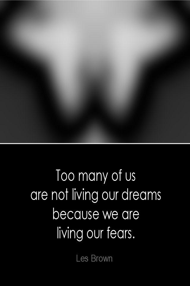 visual quote - image quotation: Too many of us are not living our dreams because we are living our fears. - Les Brown
