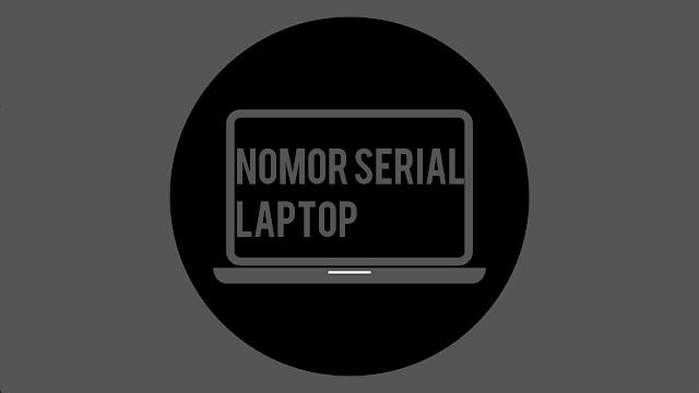 Cara lihat serial number pada laptop