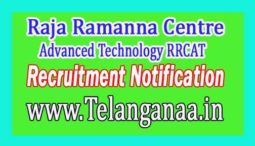 Raja Ramanna Centre for Advanced Technology RRCAT Recruitment Notification 2017