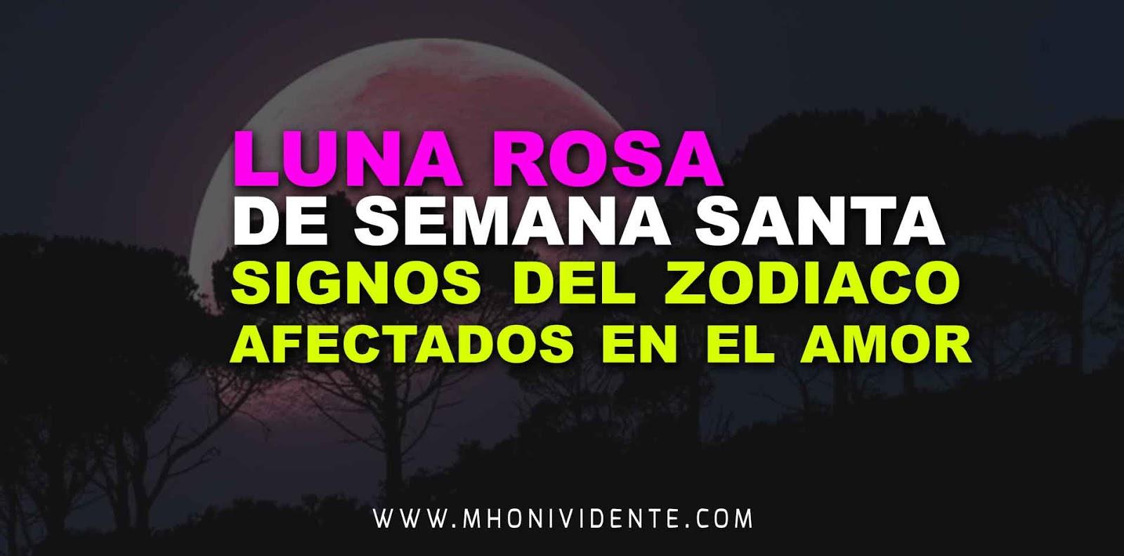 Luna rosa de Semana Santa: signos del zodiaco afectados en el amor