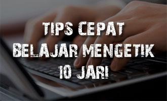 Tips Cepat Belajar Mengetik 10 Jari dengan Benar dan Mudah