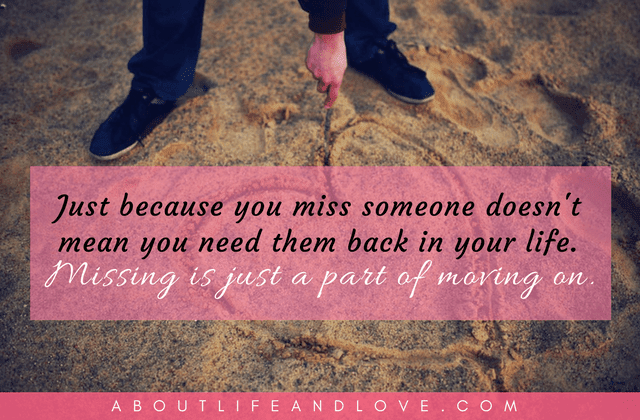 Just Because You Miss Someone Doesn't Mean You Need Them Back