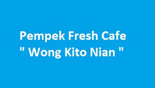 """Pempek Fresh Cafe """" Wong Kito Nian """""""