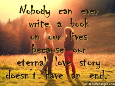 Happy Birthday Wishes And Quotes For the Love Ones:  nobody can ever write a book on our lives because our eternal love story doesn't