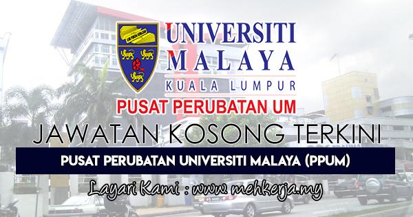 Jawatan Kosong Terkini 2017 di Pusat Perubatan Universiti Malaya (PPUM)
