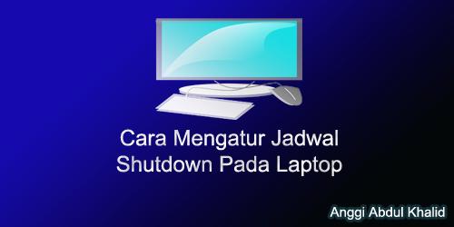 Cara Mengatur Jadwal Shutdown Pada Laptop