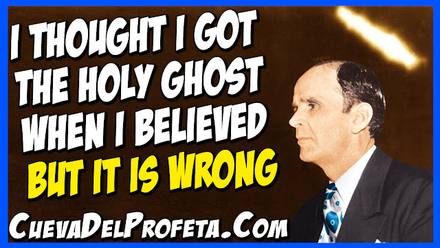 I thought I got the Holy Ghost when I believed but it is wrong - William Marrion Branham Quotes