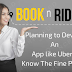 Planning to Develop An App like Uber? Know The Fine points