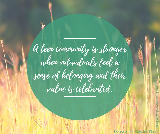 A teen community is stronger when individuals feel a sense of belonging and their value is celebrated; Removing the Stumbling Block