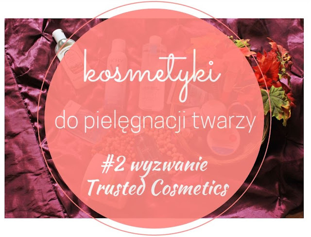 Wyzwanie Trusted Cosmetics | #2 Moje kosmetyki do pięlęgnacji twarzy