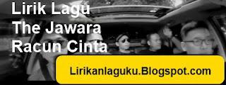 Lirik Lagu The Jawara - Racun Cinta