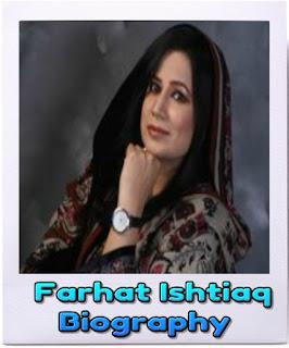Farhat Ishtiaq Biography. Biography Farhat Ishtiaq,