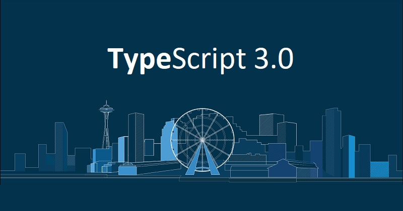 TypeScript 3.0 is now available for download | Here's what's new in latest version of TypeScript