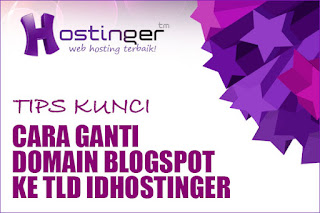 Cara Mengganti Domain Blogspot.com ke Domain TLD IDHostinger