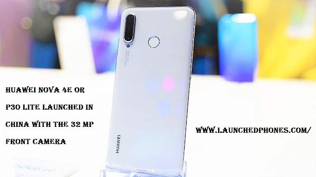 Huawei Nova 4e or Huawei P30 Lite launched