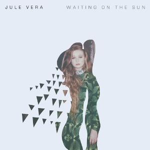 "JULE VERA ""Waiting on the Sun"""