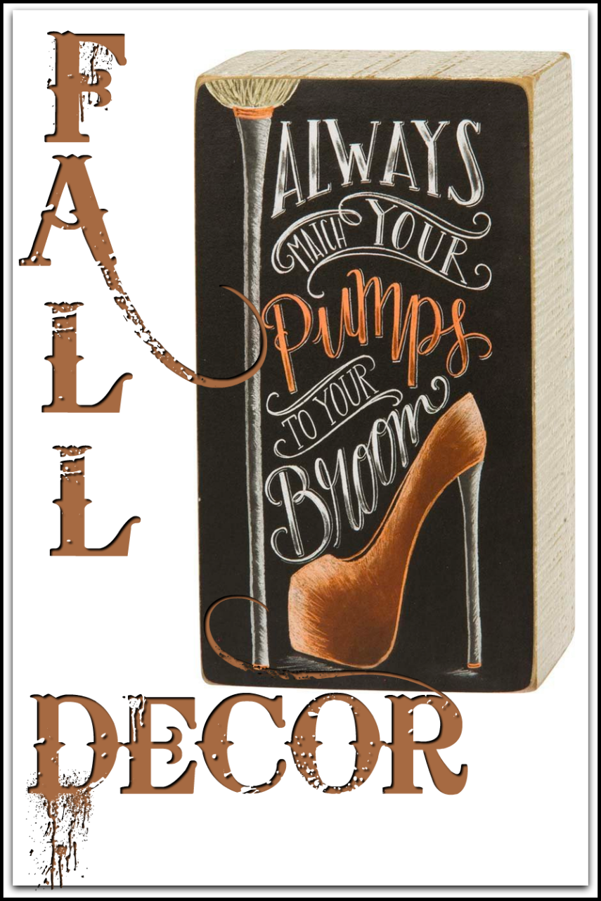 "Primitives By Kathy Chalk Box Sign ""Always Match Your Pumps To Your Broom"""