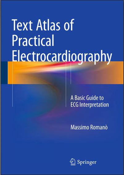 Text Atlas of Practical Electrocardiography - A Basic Guide to ECG Interpretation (2015) [PDF]