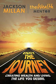 Enjoy The Journey: Creating Wealth and Living the Life You Desire by Jackson Millan