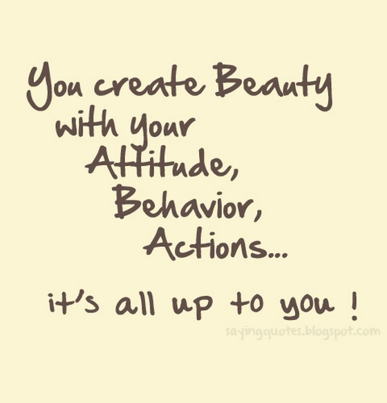 You Create Beauty With Your Attitude Behavior Saying Pictures