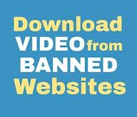 DOWNLOAD VIDEO FROM BANNED WEBSITES ( प्रतिबंधित वेबसाइटों से वीडियो कैसे डाउनलोड करे )
