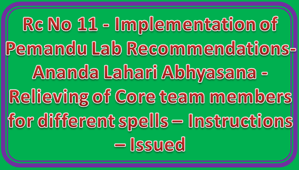 Rc No 11 - Implementation of Pemandu Lab Recommendations-  Ananda Lahari Abhyasana - Relieving of Core team members for different spells – Instructions – Issued