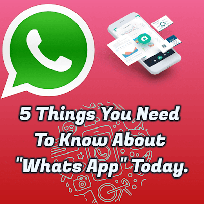 "5 Things You Need To Know About ""WhatsApp"" Today. 