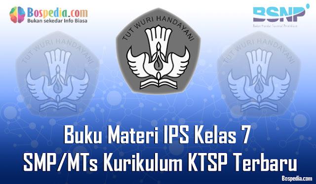 Pada kesempatan yang bahagia ini admin ingin berbagi Buku Materi untuk mata pelajaran IPS Lengkap - Buku Materi IPS Kelas 7 SMP/MTs Kurikulum KTSP Terbaru